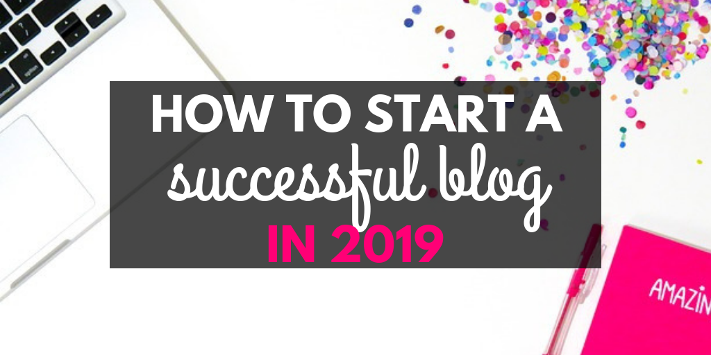 How to Start a Successful Blog in 2019?